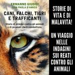 """""""Cani, falchi, tigri e trafficanti – Storie di crimini contro gli animali e di persone che li combattono"""""""